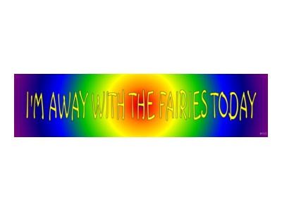 I'm Away With the Fairies Today Bumper Sticker