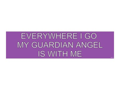 Everywhere I go my Guardian Angel is with me Bumper Sticker