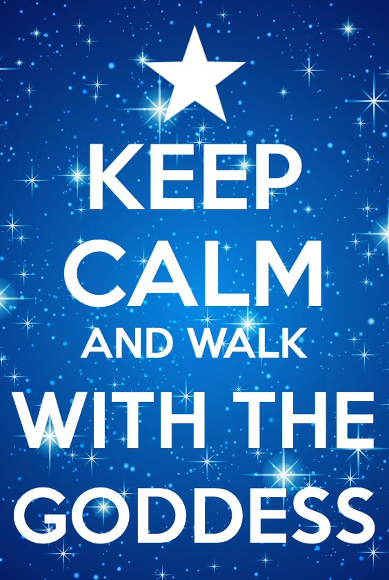 Keep Calm and Walk with the Goddess